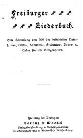 Freiburger liederbuch: eine sammlung von 300 der beliebtesten vaterlands-, volks-, commers-, studenten-, liebeslieder für alle gelegenheiten