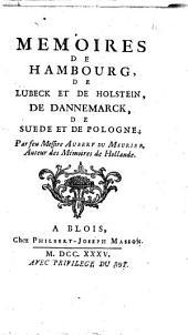 Memoires de Hambourg, de Lubeck et de Holstein, de Dannemarck, de Suede et de Pologne, par feu messire Aubery de Maurier ..