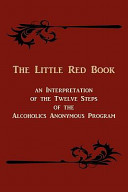 The Little Red Book  an Interpretation of the Twelve Steps of the Alcoholics Anonymous Program PDF