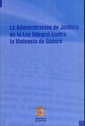 La administraci  n de justicia en la Ley integral contra la violencia de g  nero PDF