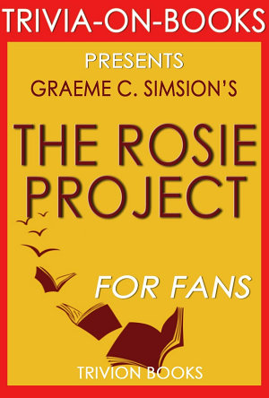 The Rosie Project  A Novel by Graeme Simsion  Trivia On Books