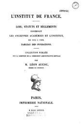 L'Institut de France: Lois, statuts et règlements concernant les anciennes académies et l'Institut, de 1635 à 1889. Tableau des fondations. Collection