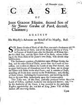 The Case of John Gordon Esquire, Second Son of Sir James Gordon of Park, Deceast, Claimant; Against His Majesty's Advocate on Behalf of His Majesty, Respondent