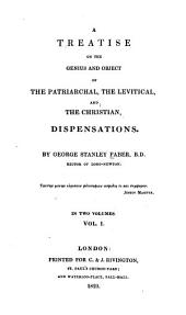 A Treatise on the Genius and Object of the Patriarchal, the Levitical, and Christian Dispensations: Volume 1