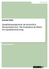 Qualitätsmanagement im deutschen Hochschulwesen - Die Evaluation als Mittel der Qualitätssicherung