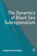The Dynamics of Black Sea Subregionalism