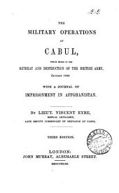 The Military Operations at Cabul, which Ended in the Retreat and Destruction of the British Army, January 1842: With a Journal of Imprisonment in Affghanistan