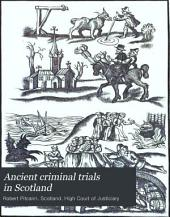 Ancient Criminal Trials in Scotland: Comp. from the Original Records and Mss., with Historical Illustrations, &c, Volume 1, Part 2