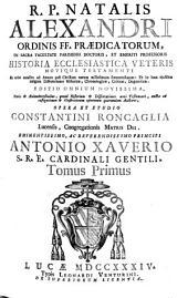 R.P. Natalis Alexandri [...] Historia ecclesiastica veteris novique testamenti: ab orbe condito ad annum post Christum natum millesimum sexcentesimum [...], Volume 1