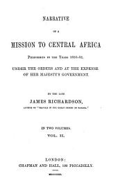 Narrative of a Mission to Central Africa: Performed in the Years 1850-51 : Under the Orders and at the Expense of Her Majesty's Government, Volume 2