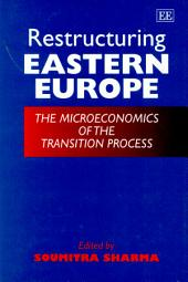 Restructuring Eastern Europe: The Microeconomics of the Transition Process