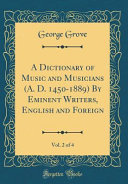 A Dictionary of Music and Musicians  A  D  1450 1889  By Eminent Writers  English and Foreign  Vol  2 of 4  Classic Reprint  PDF