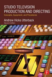 Studio Television Production and Directing: Concepts, Equipment, and Procedures, Edition 2