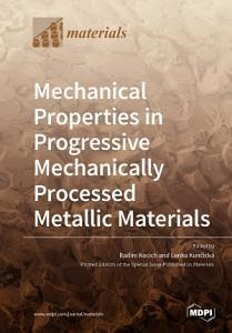 Mechanical Properties in Progressive Mechanically Processed Metallic Materials