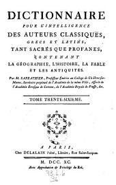 Dictionnaire pour l'intelligence des auteurs classiques Grecs et Latins, tant sacres que profanes, contenant la geographie, l'histoire, la fable et les antiquites: Volume36