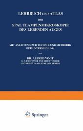 Lehrbuch und Atlas der Spaltlampenmikroskopie des Lebenden Auges: Erster Teil Technik und Methodik Hornhaut und Vorderkammer, Ausgabe 2