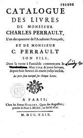 Catalogue des livres de Monsieur Charles Perrault et de Monsieur C. son fils, dont la vente à l'amiable commencera le lundi 30 may 1729...