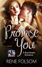 Promise You (A Roommate Romance and Red Hot Heroes Erotic Story)