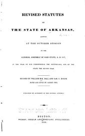 The revised statutes of the state of Arkansas, adopted at the October session of the General Assembly of said state, A.D. 1837, in the year of our independence the sixtysecond, and of the state the second year