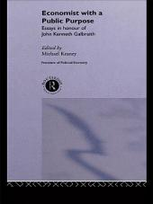 Economist With a Public Purpose: Essays in Honour of John Kenneth Galbraith