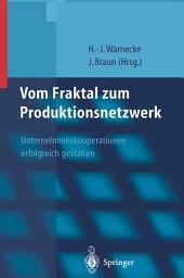 Vom Fraktal zum Produktionsnetzwerk: Unternehmenskooperationen erfolgreich gestalten