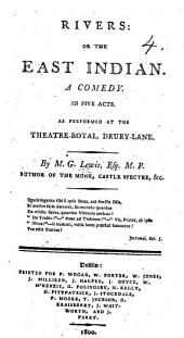 Rivers: or the East Indian. A comedy in five acts [and in prose], etc