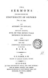 Two Sermons Preached Before the University of Oxford Feb. 10, 1799: An Attempt to Explain, by Recent Events, Five of the Seven Vials Mentioned in the Revelation. And an Inquiry Into the Scriptural Signification of the Word Bara. By G. S. Faber, ...