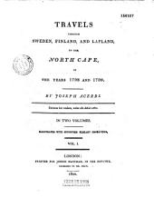 Travels through Sweden, Finland and Lapland to the North-cape, in the years 1798 and 1799