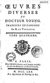 Oeuvres diverses du Docteur Young, traduites de l'anglois par M. Le Tourneur. Tome troisieme [- Tome quatrieme]
