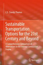Sustainable Transportation Options for the 21st Century and Beyond: A Comprehensive Comparison of Alternatives to the Internal Combustion Engine
