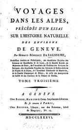 Voyages Dans Les Alpes: Précédés D'Un Essai Sur L'Histoire Naturelle Des Environs De Genève. 3