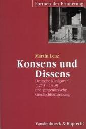 Konsens und Dissens: deutsche Königswahl (1273-1349) und zeitgenössische Geschichtsschreibung