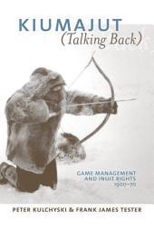 Kiumajut (Talking Back): Game Management and Inuit Rights, 1950-70