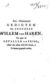 """Drie uitmuntende gedigten van ... Willein van Haren, om agter de Gevallen van Friso ... te kunnen geplaast worden. [With """"Vierde uitmuntened gedigt,"""" """"Lofgedigten op Jonkheer W. v. Haren,"""" """"Proeve van eene overzettinge uyt Polybius"""" and """"Twee welverdiende lofdigten ... over de Korte en eenvoudige onterrigtinge ... door ... Willem Vleertman.""""]"""