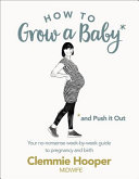 How to Grow a Baby and Push It Out