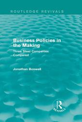 Business Policies in the Making (Routledge Revivals): Three Steel Companies Compared