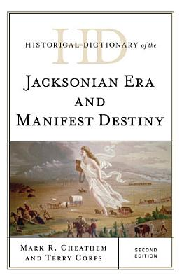 Historical Dictionary of the Jacksonian Era and Manifest Destiny PDF