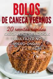 Bolos de caneca veganos: 20 receitas rápidas, saudáveis e deliciosas para fazer no micro-ondas