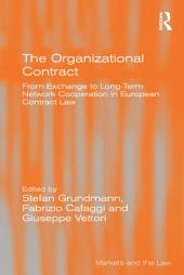 The Organizational Contract: From Exchange to Long-Term Network Cooperation in European Contract Law