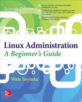 Linux Administration: A Beginner's Guide, Seventh Edition: Edition 7