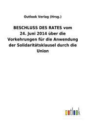 BESCHLUSS DES RATES vom 24  Juni 2014   ber die Vorkehrungen f  r die Anwendung der Solidarit  tsklausel durch die Union PDF