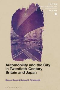 Automobility and the City in Twentieth Century Britain and Japan PDF