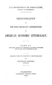 Bibliography of the More Important Contributions to American Economic Entomology: The more important writings published between June 30, 1888, and December 30, 1896. By Nathan Banks. 1898