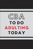 CBA to Do Adulting Today