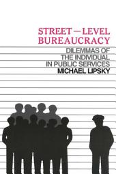 Street-Level Bureaucracy: The Dilemmas of the Individual in Public Service