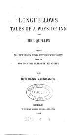 Longfellow's Tales of a wayside inn und ihre quellen: nebst nachweisen und untersuchen über die vom dichter bearbeiteten stoffe