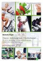 Fitness  Anleitung zum Gl  cklichsein  Wie Sport  regelm    iges Training und Ern  hrung zum Wohlbefinden beitragen k  nnen PDF