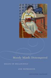 Moody Minds Distempered: Essays on Melancholy and Depression