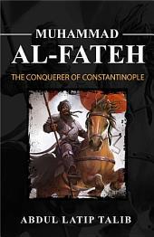 Sultan Muhammad Al-Fateh: The Conquerer of Constantinople