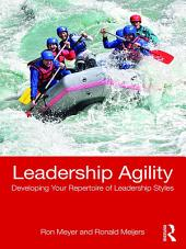 Leadership Agility: Developing Your Repertoire of Leadership Styles
